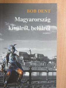 Bob Dent - Magyarország kívülről, belülről [antikvár]