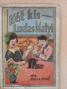 Balla Ignác - Két kis Ludas Matyi/Hebehurgya Jancsi [antikvár]