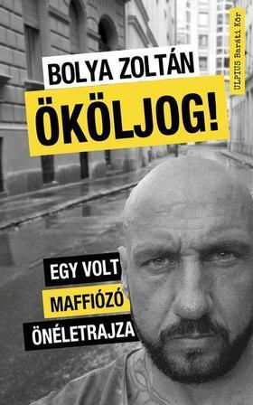 Bolya Zoltán - Ököljog! - Egy volt maffiózó önéletrajza