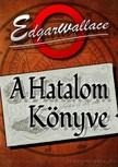 Edgar Wallace - A Hatalom Könyve [eKönyv: epub, mobi]