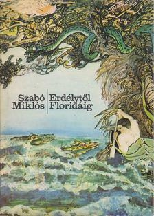 Szabó Miklós - Erdélytől Floridáig [antikvár]