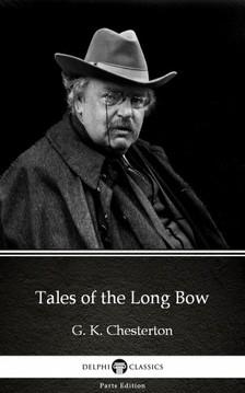 Gilbert Keith Chesterton - Tales of the Long Bow by G. K. Chesterton (Illustrated) [eKönyv: epub, mobi]