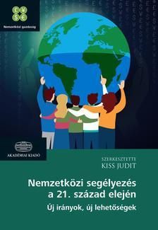 Kiss Judit szerk. - Nemzetközi segélyezés a 21. század elején