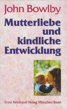 John Bowlby - Mutterliebe und kindliche Entwicklung [antikvár]