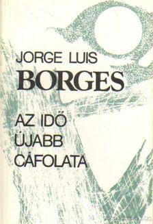 Jorge Luis Borges - Az idő újabb cáfolata [antikvár]