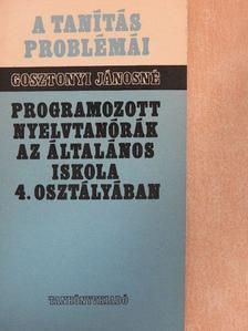 Gosztonyi Jánosné - Programozott nyelvtanórák az általános iskola 4. osztályában [antikvár]