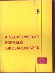 Farkas Péter - A személyiséget formáló iskolarendszer '82 [antikvár]
