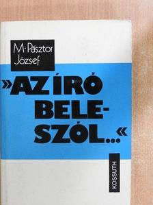 """M. Pásztor József - """"Az író beleszól..."""" [antikvár]"""