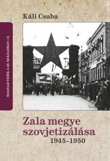Káli Csaba - Zala megye szovjetizálása, 1945-1950
