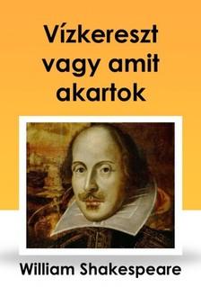Shakeapeare William - Vízkereszt vagy amit akartok [eKönyv: epub, mobi]