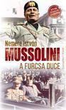 NEMERE ISTVÁN - Mussolini, a furcsa Duce
