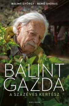 Bálint György; Bánó András - Bálint gazda, a százéves kertész [eKönyv: epub, mobi]