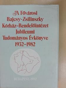 Ábrahám Erzsébet - A Fővárosi Bajcsy-Zsilinszky Kórház-Rendelőintézet Jubileumi Tudományos Évkönyve 1932-1982 [antikvár]