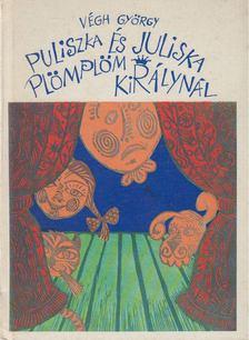 Végh György - Puliszka és Juliska Plömplöm királynál [antikvár]
