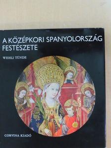 Wehli Tünde - A középkori Spanyolország festészete [antikvár]