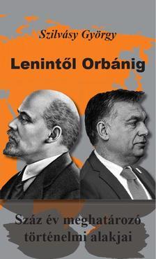SZILVÁSY GYÖRGY - Lenintől Orbánig