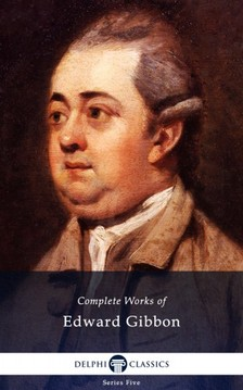 Edward Gibbon - Delphi Complete Works of Edward Gibbon (Illustrated) [eKönyv: epub, mobi]