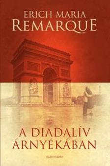 Erich Maria Remarque - A Diadalív árnyékában
