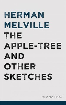 Herman Melville - The Apple-tree and Other Sketches [eKönyv: epub, mobi]