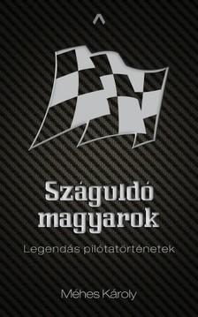 MÉHES KÁROLY - Száguldó magyarok - Legendás pilótatörténetek [eKönyv: epub, mobi]