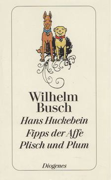 Wilhelm Busch - Hans Huckebein der Unglücksrabe/Fipps der Affe/Plisch und Plum [antikvár]
