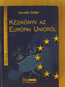Dr. Horváth Zoltán - Kézikönyv az Európai Unióról [antikvár]