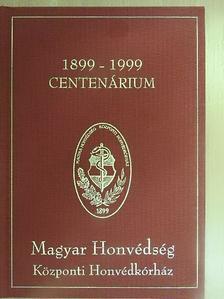 Dr. Bakity Boldizsár - Magyar Honvédség Központi Honvédkórház Centenárium 1899-1999 [antikvár]