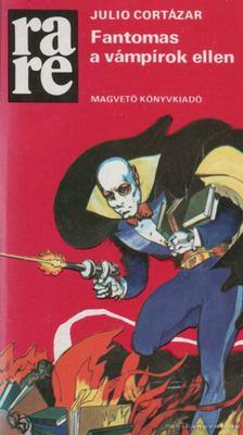 Julio Cortázar - Fantomas a vámpírok ellen [antikvár]