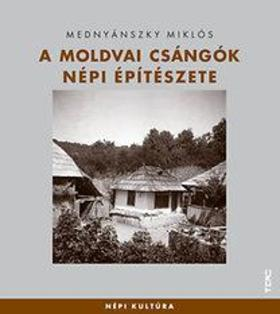 Mednyánszky Miklós - A moldvai csángók népi építészete
