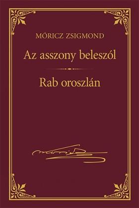 MÓRICZ ZSIGMOND - Az asszony beleszól - Rab oroszlán