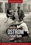Tulipán Éva - Ostrom 1956-ban [nyári akció]