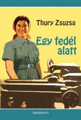 Thury Zsuzsa - Egy fedél alatt [eKönyv: epub, mobi]
