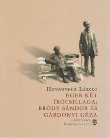 Hovanyecz László - Eger két írócsillaga: Bródy Sándor és Gárdonyi Géza [antikvár]