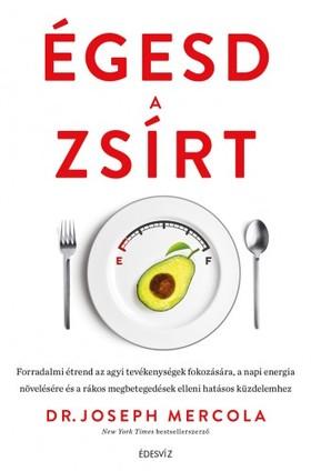 Dr. Joseph Mercola - Égesd a zsírt! - Forradalmi étrend az agyi tevékenységek fokozására, a napi energia növelésére és a rákos megbetegedések elleni hatásos küzdelemhez [eKönyv: epub, mobi]