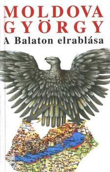 MOLDOVA GYŐRGY - A Balaton elrablása [antikvár]