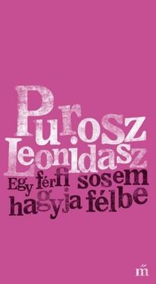 Purosz Leonidasz - Egy férfi sosem hagyja félbe [eKönyv: epub, mobi]