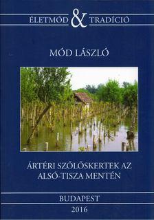Mód László - Ártéri szőlőskertek az Alsó-Tisza mentén [antikvár]