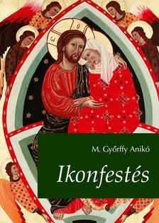 M. Győrffy Anikó - Ikonfestés.  2., bővített kiadás