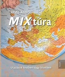 Arató András - MIX túra - Utazások testben vagy lélekben
