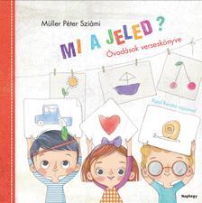 Müller Péter Sziámi - Mi a jeled? - Óvodások verseskönyve