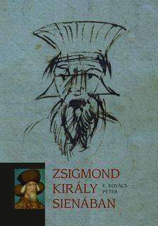E. Kovács Péter - Zsigmond király Sienában