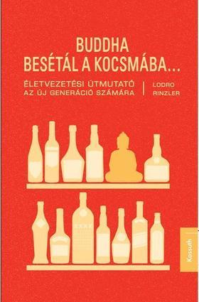 Lodro Rinzler - BUDDHA BESÉTÁL A KOCSMÁBA . . .