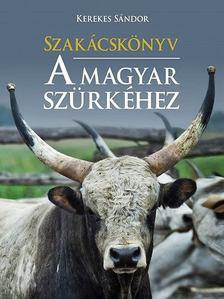 Kerekes Sándor - Szakácskönyv a magyar szürkéhez [antikvár]