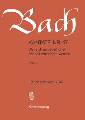J. S. Bach - KANTATE NR.47 - WER SICH SELBST ERHÖHET, DER SOLL ERNIEDRIGET WERDEN BWV 47. KLAVEIRAUSZUG