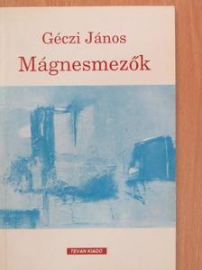 Géczi János - Mágnesmezők [antikvár]