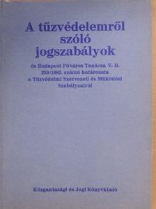 A tűzvédelemről szóló jogszabályok és Budapest Főváros Tanácsa V. B. 259/1982. számú határozata a Tűzvédelmi Szervezeti és Működési Szabályzatról [antikvár]