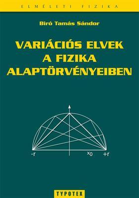Bíró Tamás Sándor - Variációs elvek a fizika alaptörvényeiben