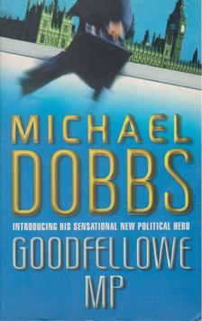 DOBBS, MICHAEL - Goodfellowe MP [antikvár]