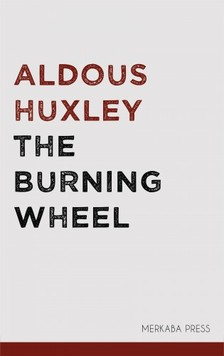 Aldous Huxley - The Burning Wheel [eKönyv: epub, mobi]