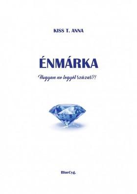 Kiss T. Anna - ÉNMÁRKA - Hogyan ne legyél százas?!
